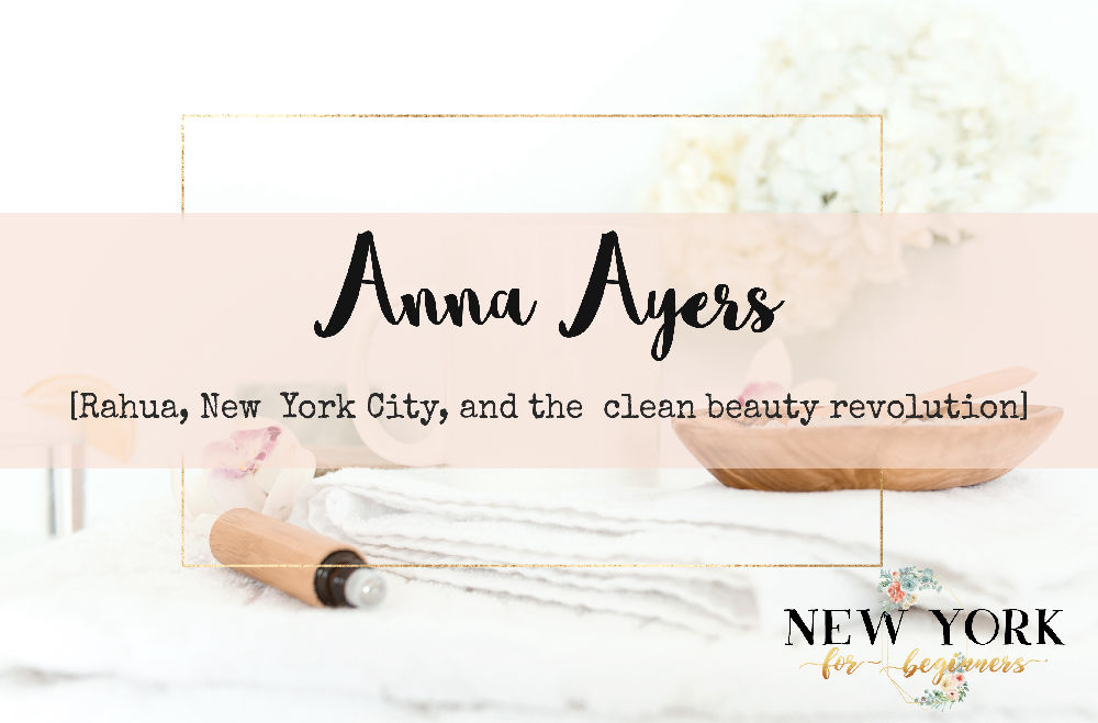 Anna Ayers, Rahua and the clean beauty revolution