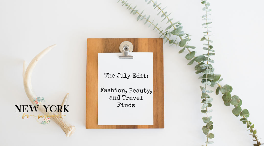 The July Edit: Beauty and Lifestyle Favorites